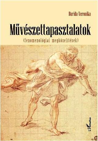 DARIDA VERONIKA - MŰVÉSZETTAPASZTALATOK (FENOMENOLÓGIAI MEGKÖZELÍTÉSEK)