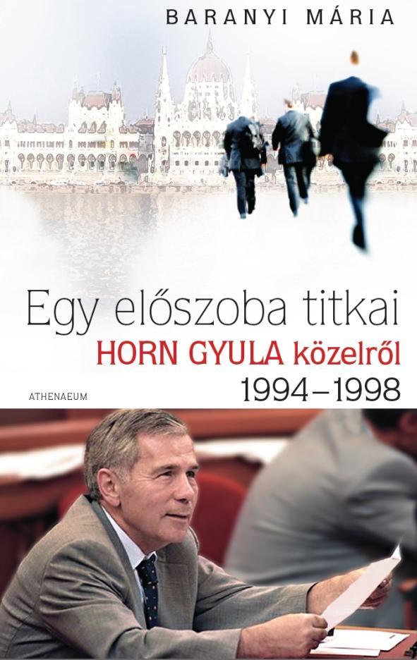 EGY ELÕSZOBA TITKAI - HORN GYULA KÖZELRÕL 1994-1998