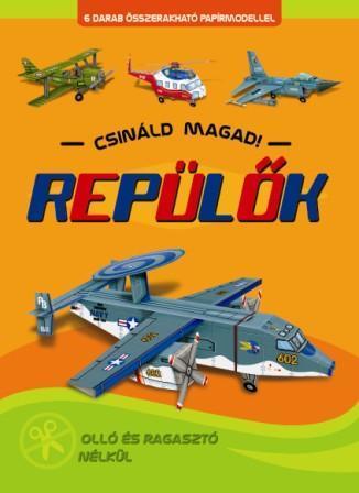 REPÜLŐK - CSINÁLD MAGAD!