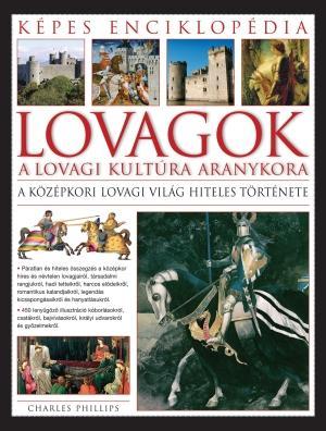 LOVAGOK - A LOVAGI KULTÚRA ARANYKORA - KÉPES ENCIKLOPÉDIA