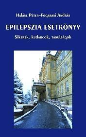 EPILEPSZIA ESETKÖNYV - SIKEREK, KUDARCOK, TANULSÁGOK