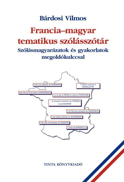 FRANCIA-MAGYAR TEMATIKUS SZÓLÁSSZÓTÁR - SZÓLÁSMAGYARÁZATOK ÉS GYAKORLATOK MEGOLD