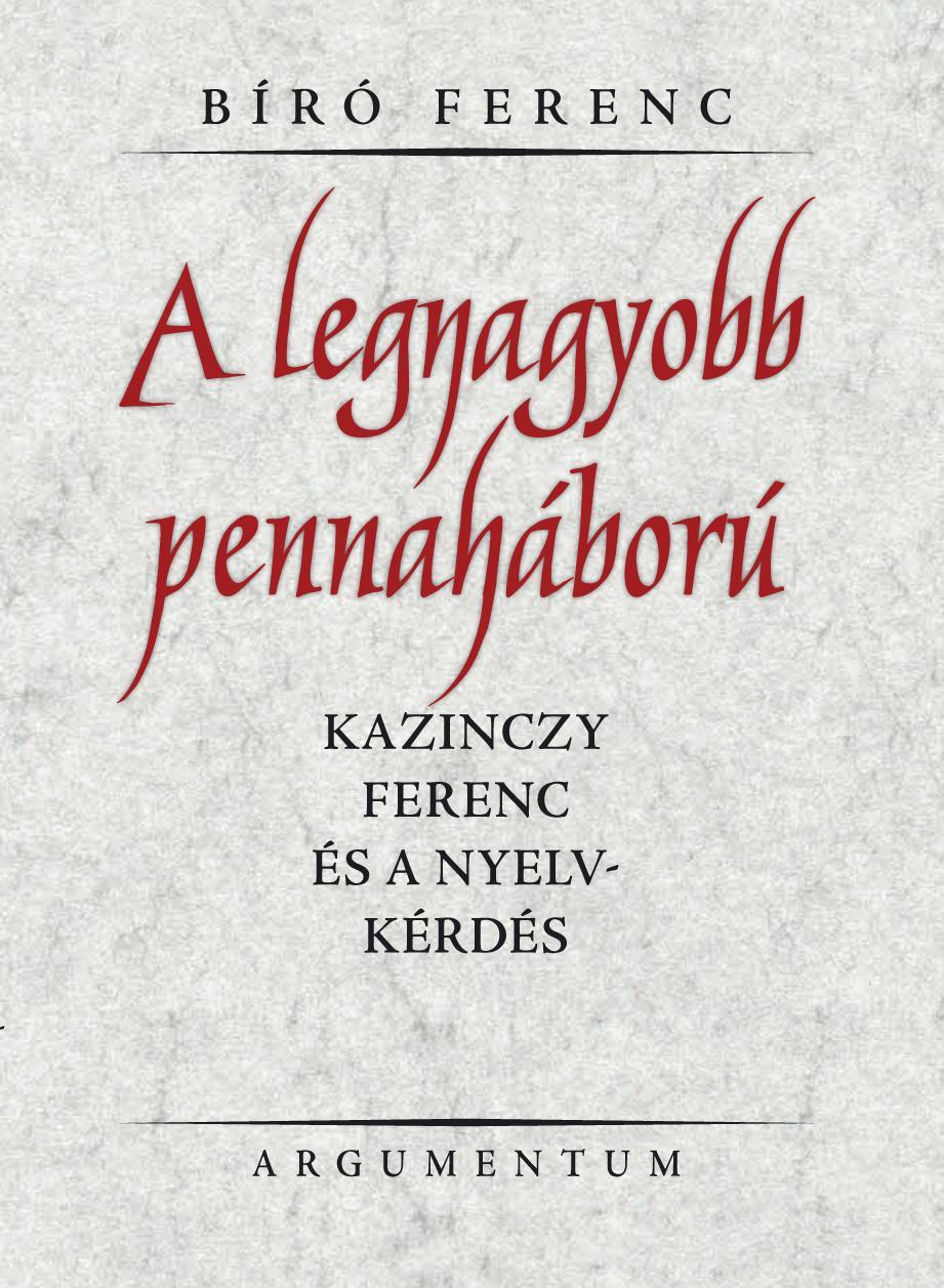 A LEGNAGYOBB PENNAHÁBORÚ - KAZINCZY FERENC ÉS A NYELVKÉRDÉS