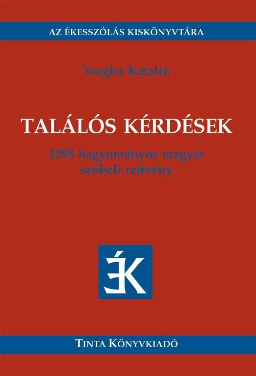 TALÁLÓS KÉRDÉSEK - 1295 HAGYOMÁNYOS SZÓBELI REJTVÉNY