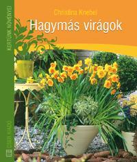 HAGYMÁS VIRÁGOK - KERTÜNK NÖVÉNYEI - 2. KIADÁS