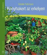 KONYHAKERT AZ ERKÉLYEN - KERTÜNK NÖVÉNYEI - 2. KIADÁS