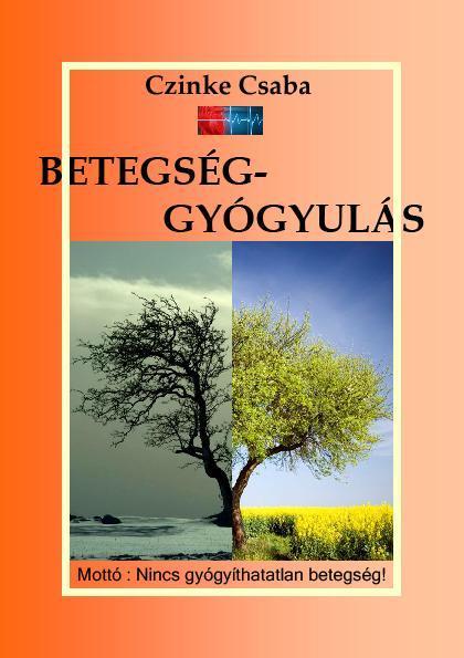 BETEGSÉG-GYÓGYULÁS - MOTTÓ : NINCS GYÓGYÍTHATATLAN BETEGSÉG!