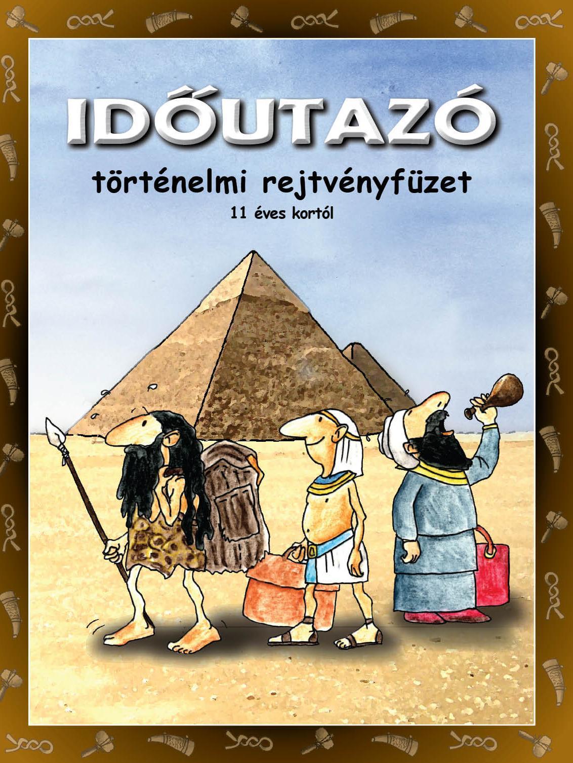IDÕUTAZÓ - TÖRTÉNELMI REJTVÉNYFÜZET 11 ÉVES KORTÓL