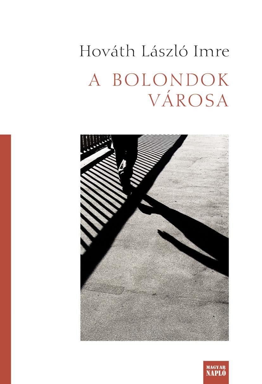 HORVÁTH LÁSZLÓ IMRE - A BOLONDOK VÁROSA