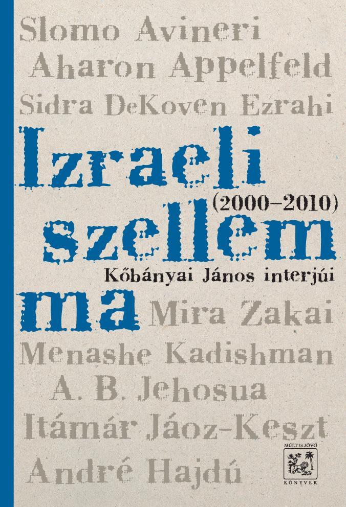 IZRAELI SZELLEM MA - KŐBÁNYAI JÁNOS INTERJÚI 2000-2010.