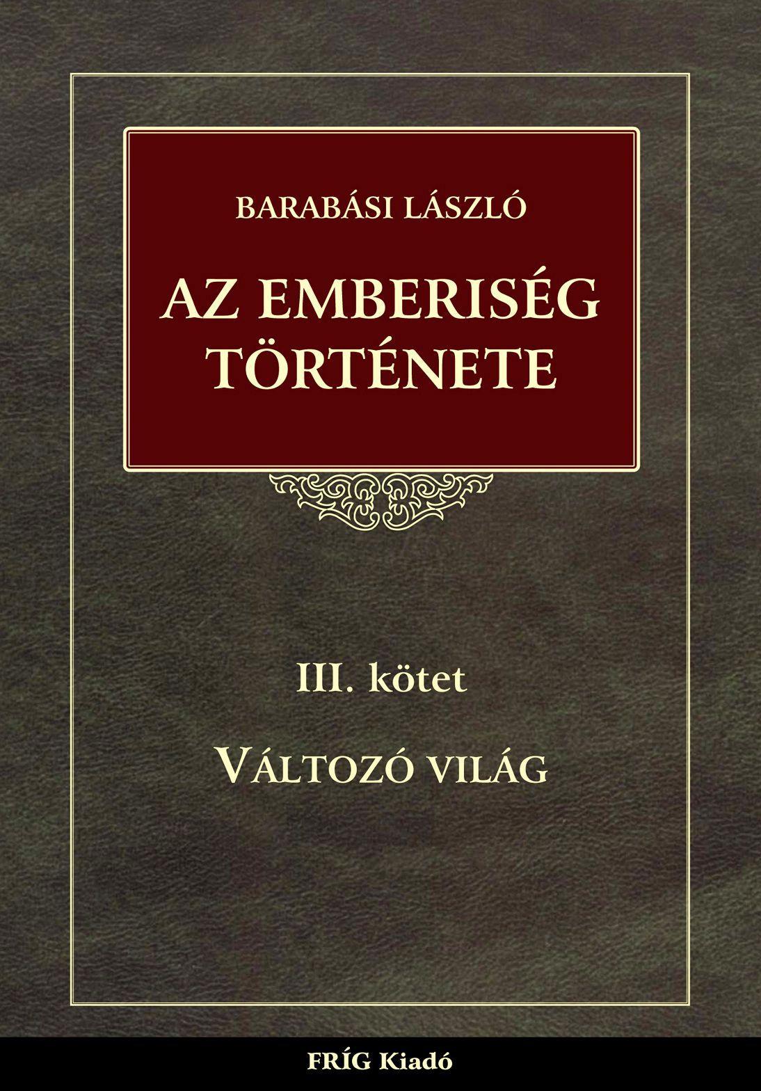 AZ EMBERISÉG TÖRTÉNETE III. - VÁLTOZÓ VILÁG
