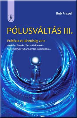 PÓLUSVÁLTÁS III. - PRÓFÉCIA ÉS LEHETÕSÉG 2012