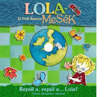 LOLAMESÉK - REPÜL A, REPÜL A  … LOLA! - DVD MELLÉKEKLETTEL