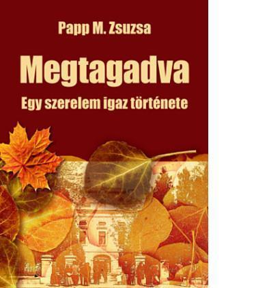 MEGTAGADVA - EGY SZERELEM IGAZ TÖRTÉNETE
