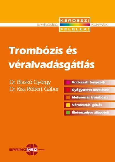 DR. BLASKÓ GYÖRGY – DR. KISS RÓBERT GÁBO - TROMBÓZIS ÉS VÉRALVADÁSGÁTLÁS