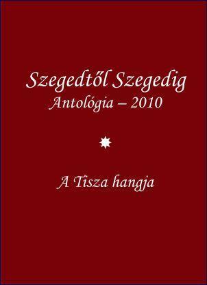 SZEGEDTŐL SZEGEDIG I.-II. - ANTOLÓGIA 2010.