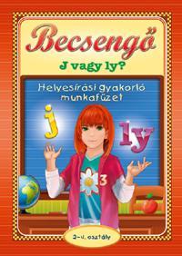 BECSENGŐ - J VAGY LY - HELYESÍRÁSI GYAKORLÓ MUNKAFÜZET 2-4. OSZT.