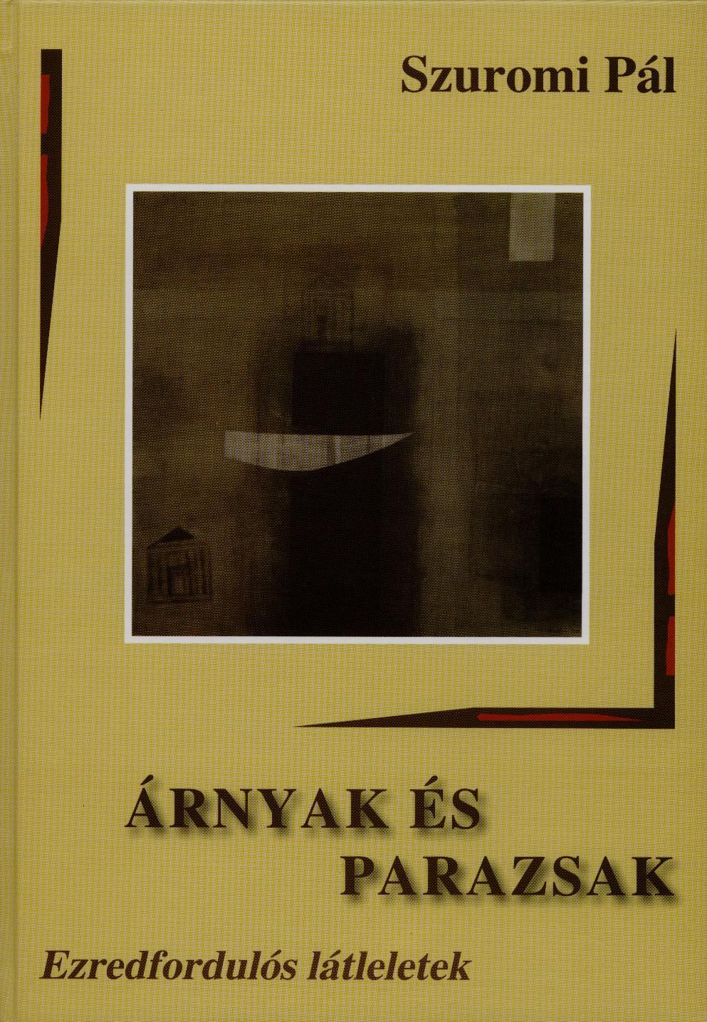 ÁRNYAK ÉS PARAZSAK - EZREDFORDULÓS LÁTLELETEK