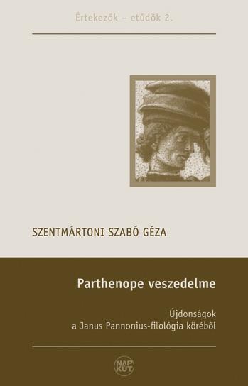 PARTHENOPE VESZEDELME - ÚJDONSÁGOK A JANUS PANNONIUS-FILOLÓGIA KÖRÉBÕL