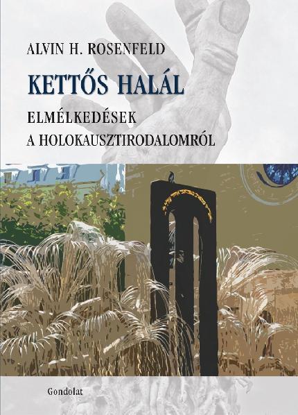 KETTŐS HALÁL - ELMÉLKEDÉSEK A HOLOKAUSZTIRODALOMRÓL