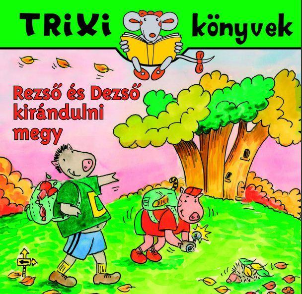 TRIXI KÖNYVEK - REZSŐ ÉS DEZSŐ KIRÁNDULNI MEGY