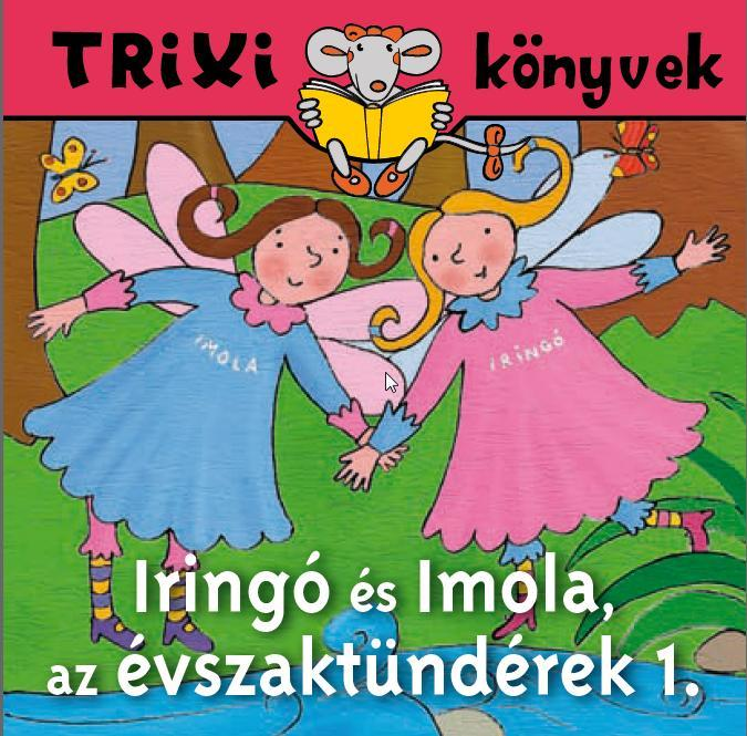 TRIXI KÖNYVEK - IRINGÓ ÉS IMOLA, AZ ÉVSZAKTÜNDÉREK 1.