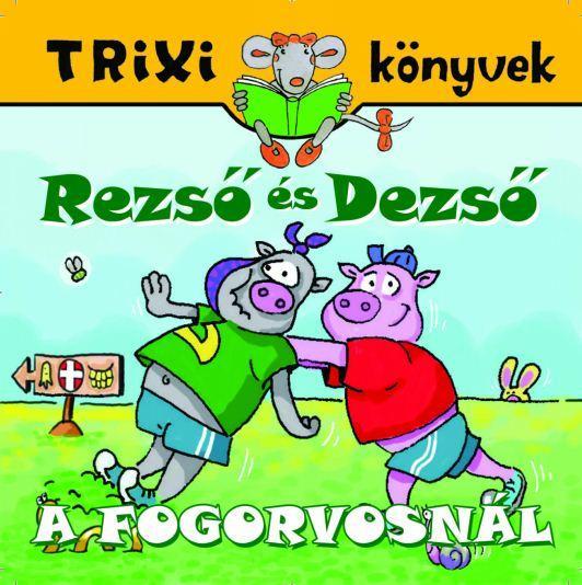 TRIXI KÖNYVEK - REZSŐ ÉS DEZSŐ A FOGORVOSNÁL