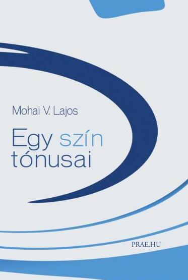 MOHAI V. LAJOS - EGY SZÍN TÓNUSAI