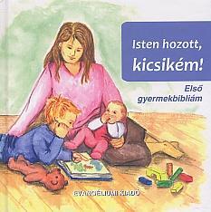 ISTEN HOZOTT, KICSIKÉM! - ELSÕ GYERMEKBIBLIÁM