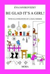 BE GLAD IT'S A GIRL! (ÖRÜLJ, HOGY LÁNY!)