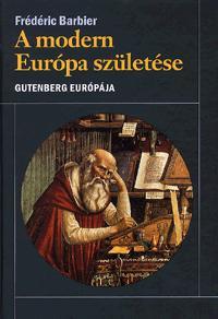 A MODERN EURÓPA SZÜLETÉSE - GUTENBERG EURÓPÁJA
