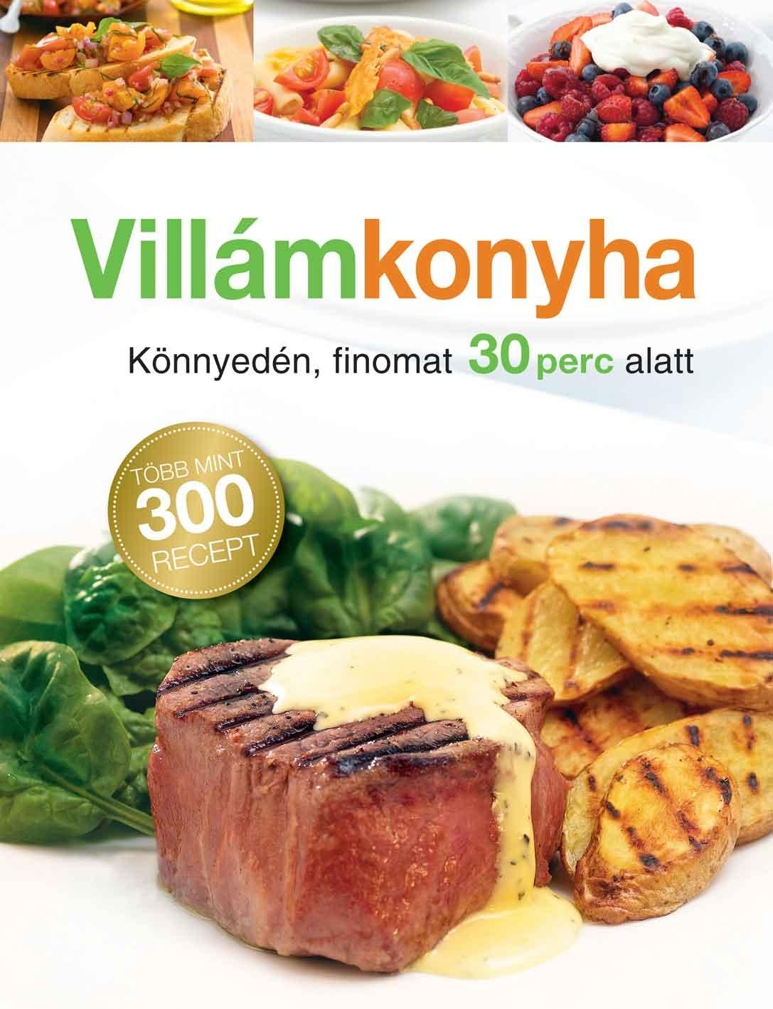 VILLÁMKONYHA - KÖNNYEDÉN, FINOMAT 30 PERC ALATT