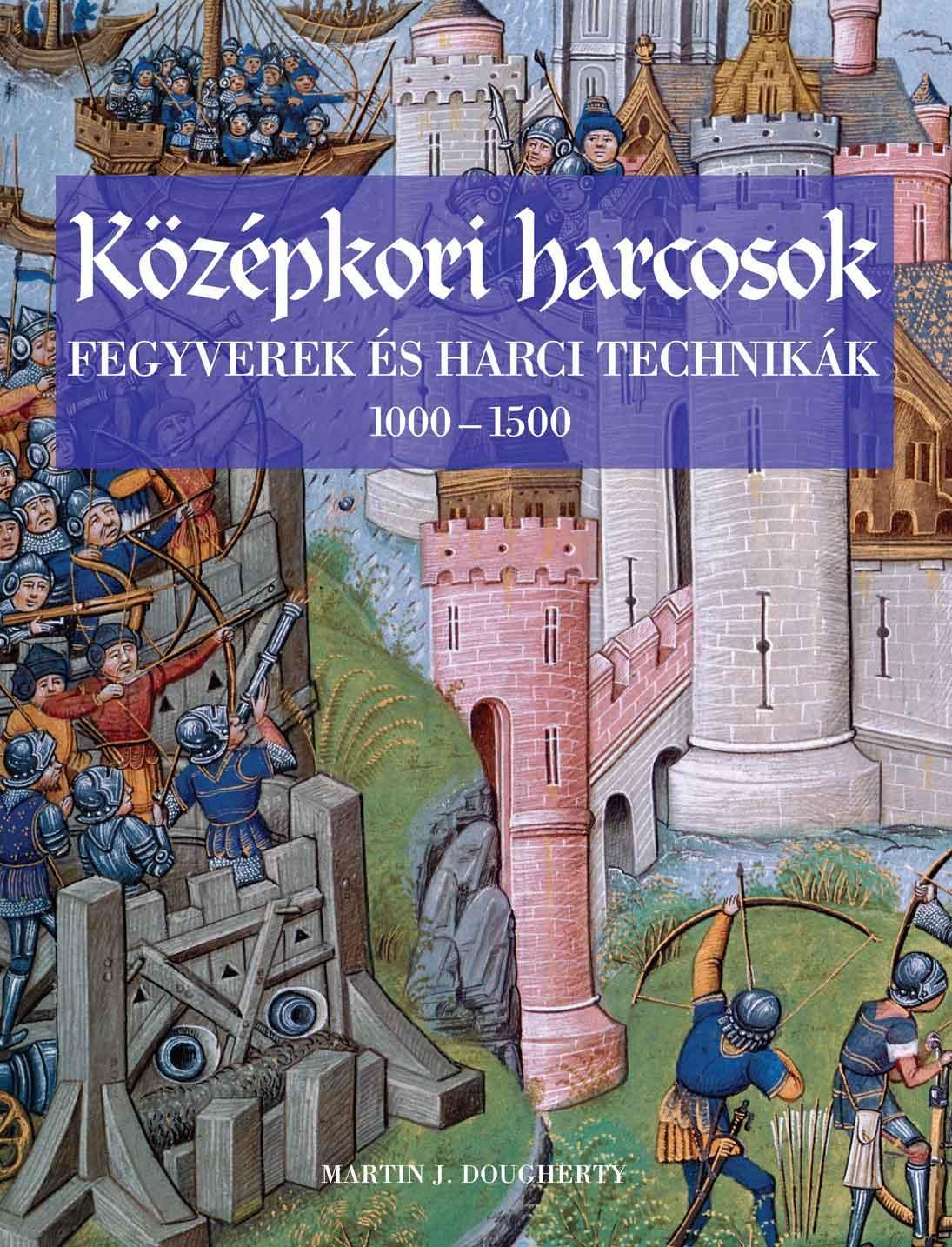 KÖZÉPKORI HARCOSOK - FEGYVEREK ÉS HARCI TECHNIKÁK 1000-1500