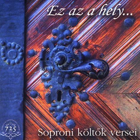 EZ AZ A HELY... SOPRONI KÖLTŐK VERSEI - CD -