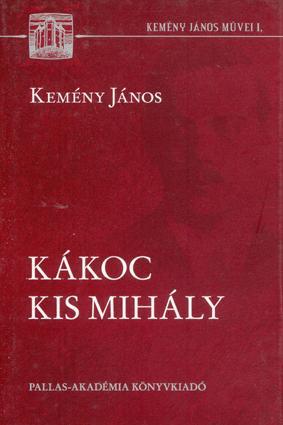 KÁKOC KIS MIHÁLY - KEMÉNY JÁNOS MŰVEI 1.