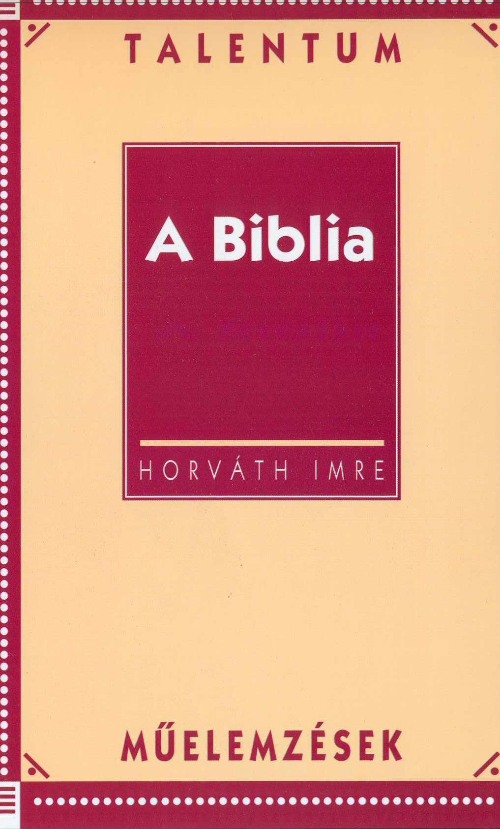 HORVÁTH IMRE - A BIBLIA - TALENTUM MŰELEMZÉSEK