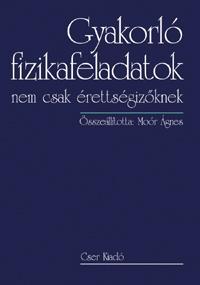 GYAKORLÓ FIZIKAFELADATOK - NEM CSAK ÉRETTSÉGIZŐKNEK