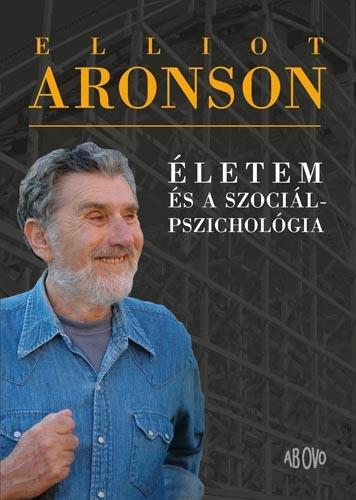 ARONSON, ELLIOT - ÉLETEM ÉS A SZOCIÁLPSZICHOLÓGIA
