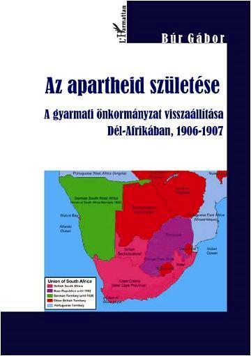 AZ APARTHEID SZÜLETÉSE - A GYARMATI ÖNKORMÁNYZAT VISSZAÁLLÍTÁSA DÉL-AFRIKÁBAN