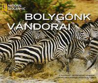 BOLYGÓNK VÁNDORAI - NATIONAL GEOGRAPHIC