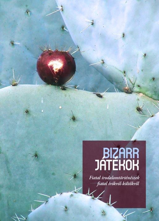 BIZARR JÁTÉKOK - FIATAL IRODALOMTÖRTÉNÉSZEK FIATAL ÍRÓKRÓL-KÖLTÕKRÕL
