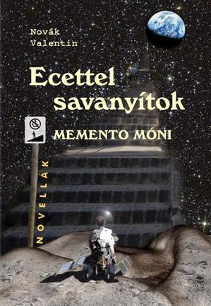 NOVÁK VALENTIN - ECETTEL SAVANYÍTOK - MEMENTO MÓNI