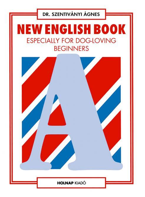 NEW ENGLISH BOOK - ANGOL NYELVKÖNYV KEZDÕKNEK
