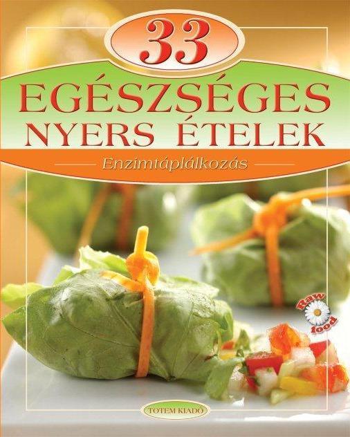 33 EGÉSZSÉGES NYERS ÉTELEK - ENZIMTÁPLÁLKOZÁS