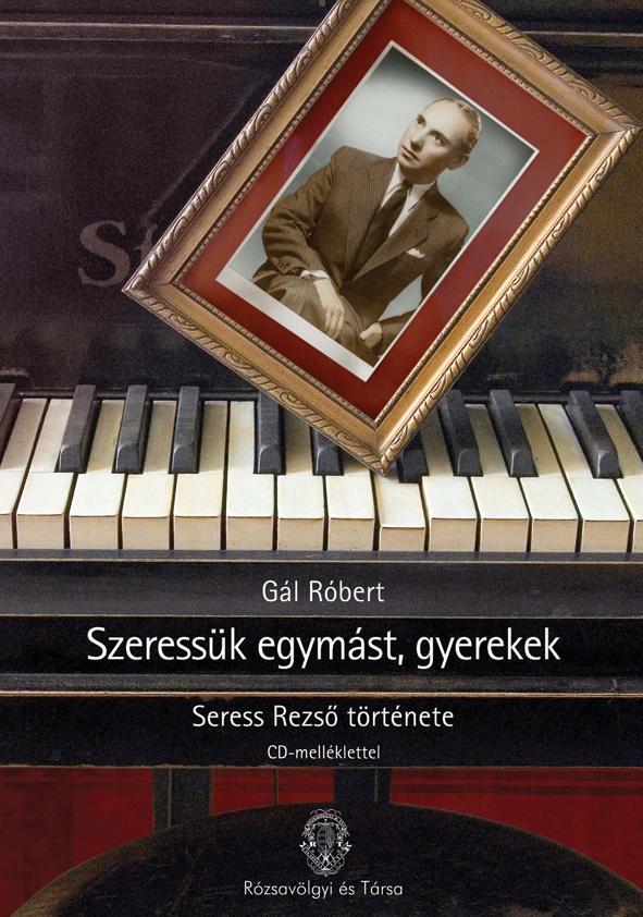SZERESSÜK EGYMÁST, GYEREKEK - SERESS REZSÕ ÉLETE - CD-MELLÉKLETTEL -