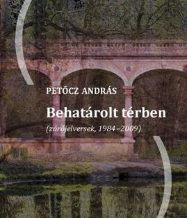 BEHATÁROLT TÉRBEN (ZÁRÓJELVERSEK, 1984-2009)