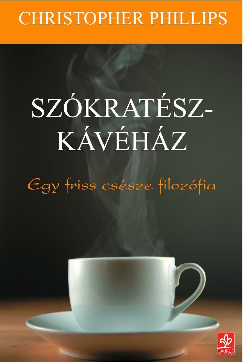 SZÓKRATÉSZ-KÁVÉHÁZ - EGY FRISS CSÉSZE FILOZÓFIA