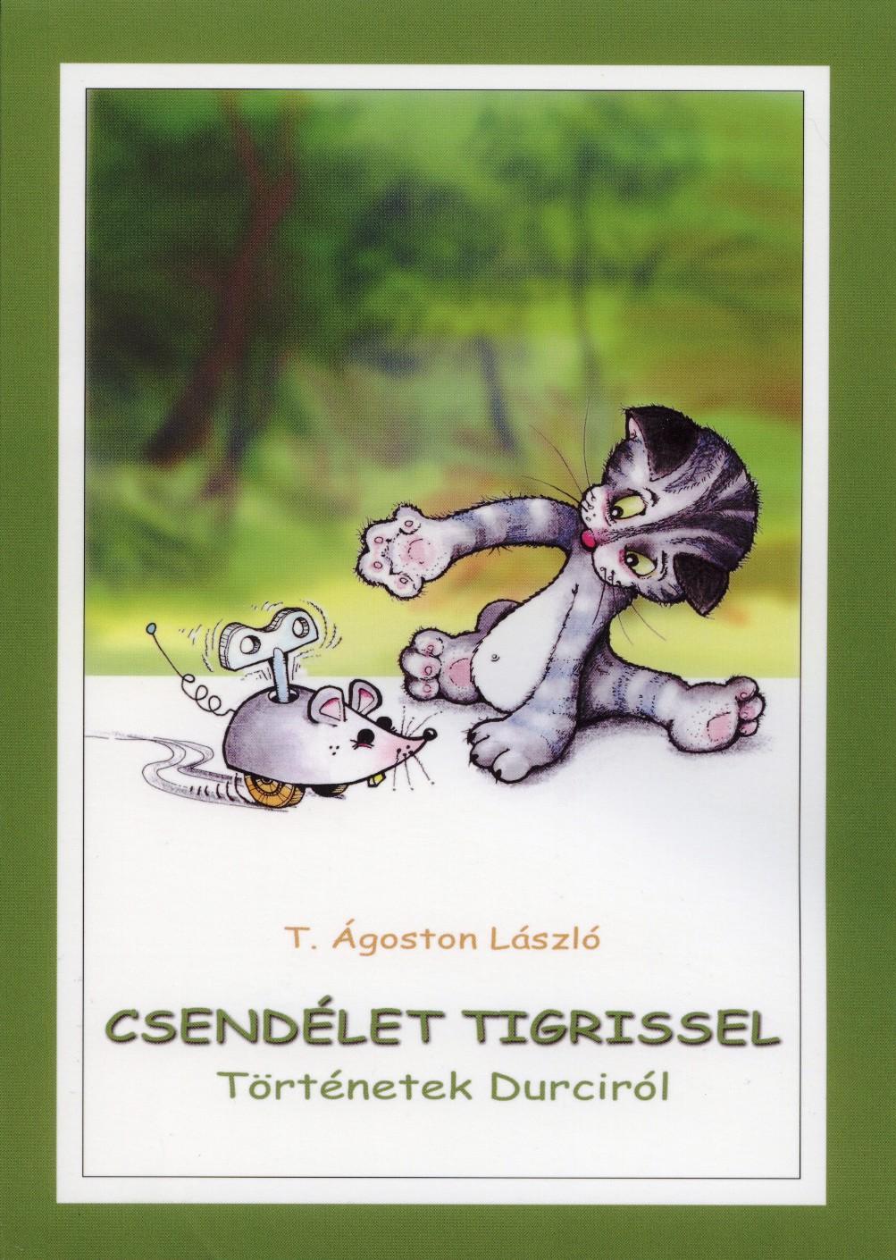 CSENDÉLET TIGRISSEL - TÖRTÉNETEK DURCIRÓL