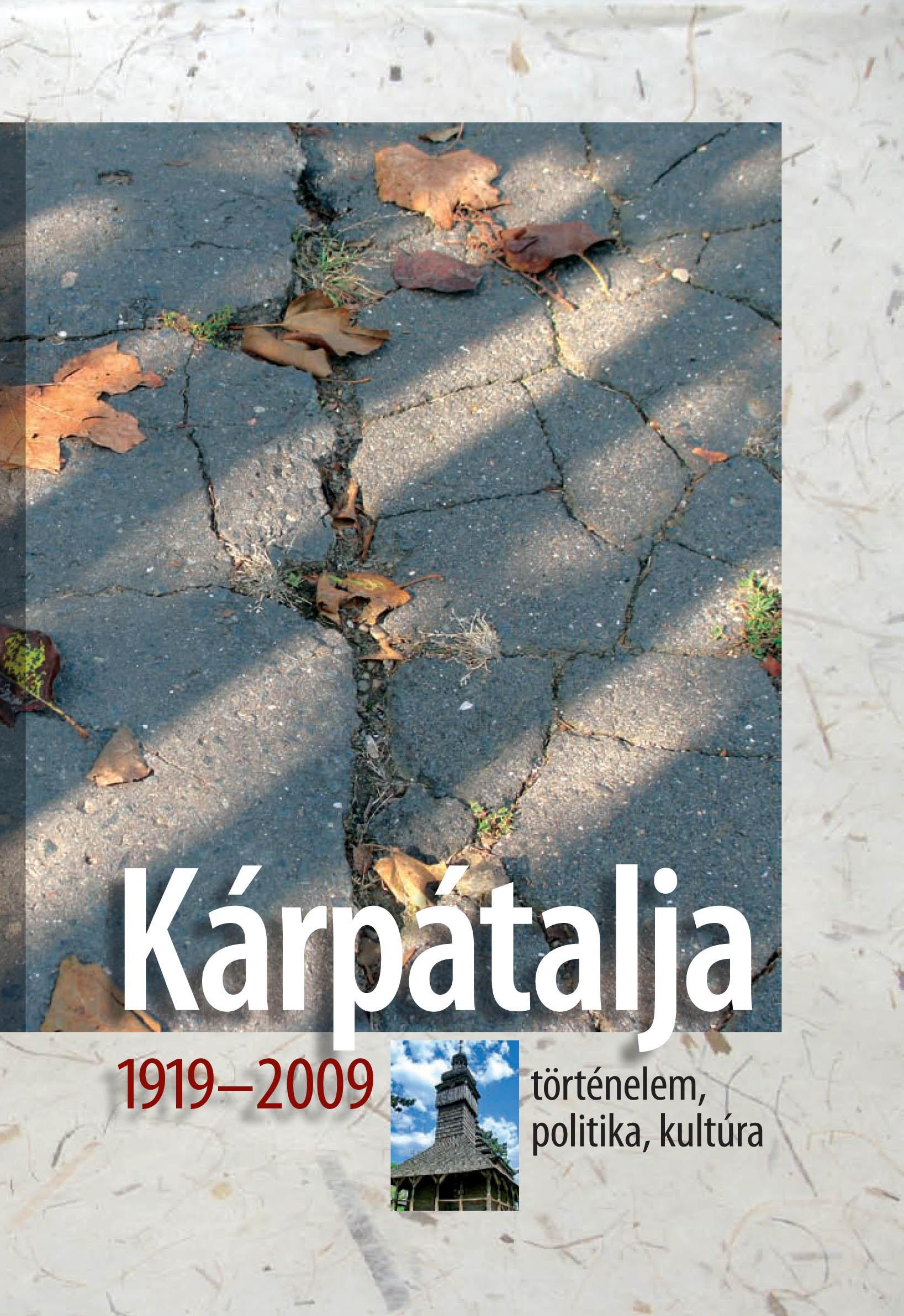 KÁRPÁTALJA 1919-2009. - TÖRTÉNELEM, POLITIKA, KULTÚRA