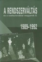 A RENDSZERVÁLTÁS ÉS A CSEHSZLOVÁKIAI MAGYAROK II. - 1989-1992
